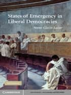 States of Emergency in Liberal Democracies ebook by Nomi Claire Lazar