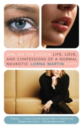 Girl on the Couch - Life, Love, and the Confessions of a Normal Neurotic ebook by Lorna Martin