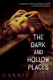 The Dark and Hollow Places ebook by Carrie Ryan