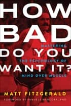 How Bad Do You Want It? ebook by Matt Fitzgerald