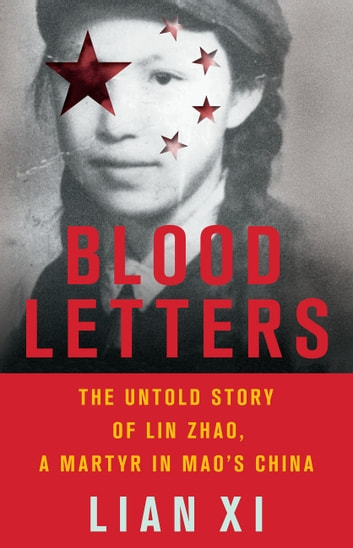Blood letters ebook by lian xi 9781541644229 rakuten kobo blood letters the untold story of lin zhao a martyr in maos china ebook fandeluxe Choice Image