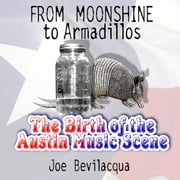 From Moonshine to Armadillos - The Birth of the Austin Music Scene audiobook by Joe Bevilacqua, Joe Bevilacqua, Kenneth Threadgill,...