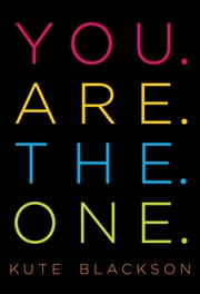 You Are The One - A Bold Adventure in Finding Purpose, Gaining Self-Acceptance, and Living Love Now ebook by Kute Blackson
