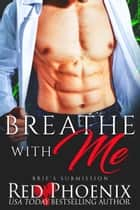Breathe with Me ebook by Red Phoenix