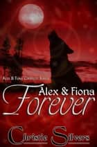 Alex & Fiona Forever ebook by Christie Silvers