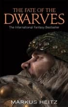 The Fate Of The Dwarves - Book 4 eBook by Markus Heitz