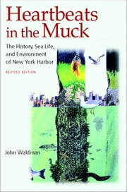 Heartbeats in the Muck - The History, Sea Life, and Environment of New York Harbor ebook by John Waldman