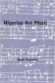 Nigerian Art Music - With an Introduction Study of Ghanaian Art Music ebook by Bode Omojola