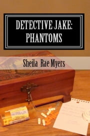 Detective Jake: Phantoms ebook by Sheila Rae Myers