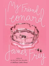 My Friend Leonard ebook by James Frey