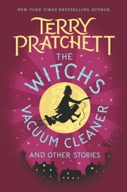 The Witch's Vacuum Cleaner and Other Stories ebook by Terry Pratchett