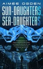 Sun-Daughters, Sea-Daughters ebook by Aimee Ogden
