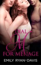 Dial M for Ménage ebook by Emily Ryan-Davis