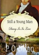 Still a Young Man - Darcy Is In Love ebook by P. O. Dixon