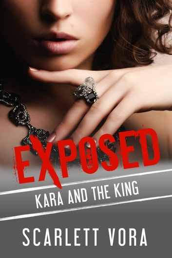Kara and the King - Exposed: A Taboo, Forbidden Sexual Escapade, #13 ebook by Scarlett Vora