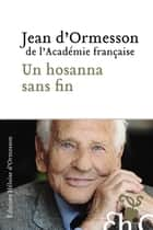 Un hosanna sans fin ebook by Jean d' Ormesson
