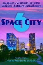 Space City 6: Houston Stories from the Weird to the Wonderful ebook by Mandy Broughton, Black Mare Books, Ellen Leventhal,...