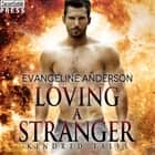 Loving a Stranger - A Kindred Tales Novel audiobook by Evangeline Anderson