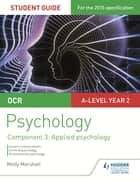 OCR Psychology Student Guide 3: Component 3 Applied psychology ebook by Molly Marshall