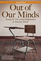 Out of Our Minds - Turning the Tide of Anti-Intellectualism in American Schools ebook by Craig B. Howley, Aimee Howley, Edwina Pendarvis