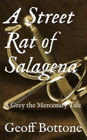 A Street Rat of Salagena - A Grey the Mercenary Tale ebook by Geoff Bottone