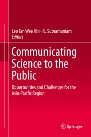 Communicating Science to the Public - Opportunities and Challenges for the Asia-Pacific Region ebook by Leo Tan Wee Hin,R. Subramaniam