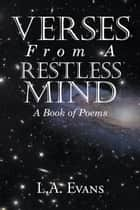Verses From a Restless Mind ebook by L.A. Evans