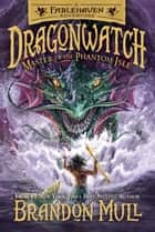 Dragonwatch, Book 3: Master of the Phantom Isle ebook by Brandon Mull, Brandon Dorman