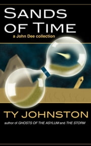 Sands of Time (a John Dee collection) ebook by Ty Johnston