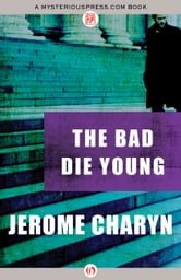 The Bad Die Young ebook by Jerome Charyn