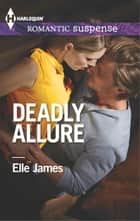 Deadly Allure ebook by Elle James
