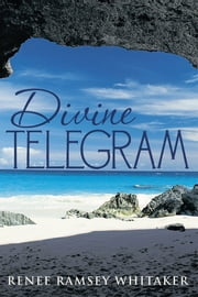 Divine Telegram ebook by Renee Ramsey Whitaker