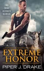 Extreme Honor ebook by Piper J. Drake