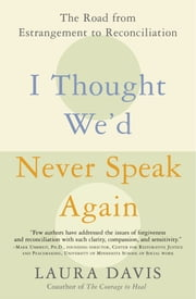 I Thought We'd Never Speak Again - The Road from Estrangement to Reconciliation ebook by Laura Davis