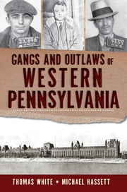 Gangs and Outlaws of Western Pennsylvania ebook by Thomas White,Michael Hassett
