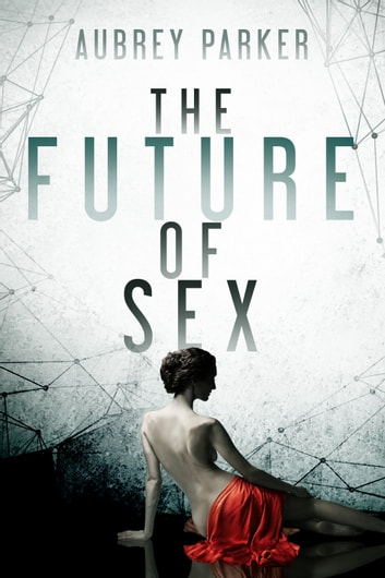 The Future of Sex ebook by Aubrey Parker