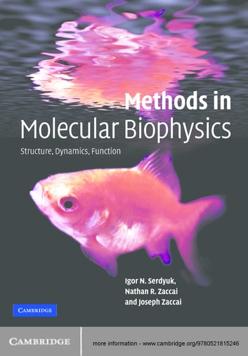 Methods in Molecular Biophysics - Structure, Dynamics, Function ebook by Igor N. Serdyuk,Nathan R. Zaccai,Joseph Zaccai