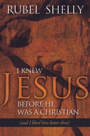 I Knew Jesus before He Was a Christian - and I Liked Him Better ebook by Rubel Shelly