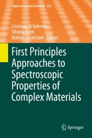 First Principles Approaches to Spectroscopic Properties of Complex Materials ebook by Cristiana Di Valentin,Silvana Botti,Matteo Cococcioni