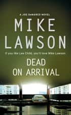 Dead on Arrival ebook by Mike Lawson