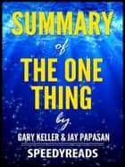 Summary of The One Thing by Gary Keller and Jay Papasan ebook by SpeedyReads