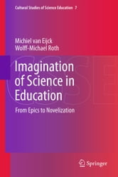 Imagination of Science in Education - From Epics to Novelization ebook by Michiel van Eijck,Wolff-Michael Roth