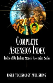 The Complete Ascension Index - An Index of Dr. Joshua Stone's Ascension Series ebook by Joshua David Stone