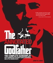 Annotated Godfather - The Complete Screenplay with Commentary on Every Scene, Interviews, and Little-Known Facts ebook by Jenny M. Jones