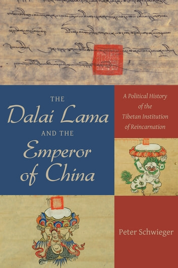 The Dalai Lama and the Emperor of China - A Political History of the Tibetan Institution of Reincarnation ebook by Peter Schwieger