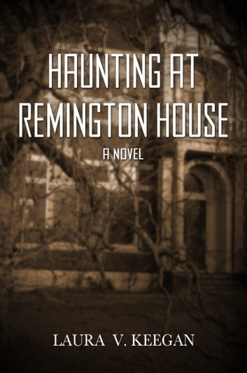 Haunting at Remington House ebook by Laura V. Keegan