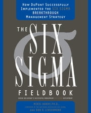 The Six Sigma Fieldbook - How DuPont Successfully Implemented the Six Sigma Breakthrough Management Strate gy ebook by Mikel Harry, Ph.D.,Don R. Linsenmann