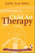Child Art Therapy ebook by Judith Aron Rubin