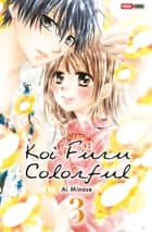Koi Furu Colorful T03 ebook by Ai Minase