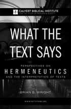 What the Text Says: Perspectives on Hermeneutics and the Interpretation of Texts ebook by Brian Wright